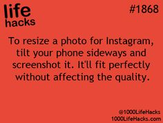 """Instagram Photo Tip: """"To resize a photo for Instagram, tilt your phone sideways and screenshot it. It'll fit perfectly without affecting the quality."""" – life hacks #1868 via 1000 Life Hacks"""