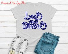 Loved and Blessed Svg, Love Svg, Blessed Svg, Inspirational Svg, Quote Svg, Motivational Svg, Svg files for Cricut, Digital Download Angel Silhouette, T Shirt Transfers, Silhouette Designer Edition, Daughter Love, Svg Files For Cricut, Cutting Files, Motivational, Blessed, Quote