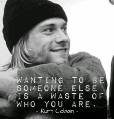 Kurt Cobain Quote About wanting to be someone else