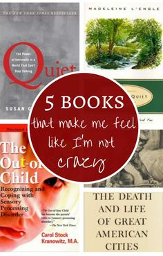 Think you're the only one who feels overwhelmed by people, or is living through the Tired Thirties, or who doesn't know how to help a child who's struggling? You're not the only one! These 5 books will make you feel like you're NOT crazy.