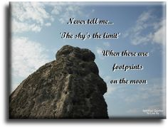 """""""Never tell me the sky's the limit, when there are footprints on the moon. Quote on photo of sky and stone at Stonehenge. Spiritual Quotes To Live By"""
