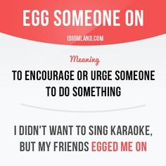 """Egg someone on"" means ""to encourage or urge someone to do something"". Example: I didn't want to sing karaoke, but my friends egged me on. #idiom #idioms #slang #saying #sayings #phrase #phrases #expression #expressions #english #englishlanguage #learnenglish #studyenglish #language #vocabulary #efl #esl #tesl #tefl #toefl #ielts #egg"