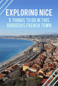 Exploring Nice: 5 things to do in this gorgeous French town. From wandering the streets of Old Town to Castle Hill, the Promenade des Anglais and a day trip to nearby Monaco, this sunny seaside town on the French Riviera has it all for travellers searching for beaches or some history.