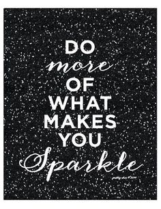 """Positive Quotes : QUOTATION - Image : Quotes Of the day - Description """"Do More of What Makes You Sparkle!"""" print Sharing is Caring - Don't forget to share this quote Great Quotes, Quotes To Live By, Me Quotes, Motivational Quotes, Inspirational Quotes, The Words, Jean Rostand, Image Positive, Sparkle Quotes"""