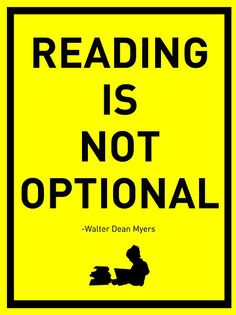 The mantra of author Walter Dean Myers: Reading is not optional. A great poster for the reading workshop and literature classroom. I Love Books, Good Books, Books To Read, My Books, Library Quotes, Book Quotes, Library Posters, Book Memes, Library Ideas