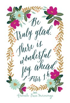"""1 PETER - """"Be truly glad. There is wonderful joy ahead."""": 1 PETER - """"Be truly glad. There is wonderful joy ahead. Bible Verses Quotes, Bible Scriptures, Joy Quotes, Daily Scripture, Scripture Art, Daily Quotes, Cool Words, Wise Words, Images Bible"""