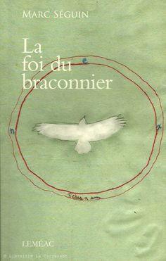 SEGUIN, MARC. La foi du braconnier Marc Seguin, My Books, Reading, Romans, Freight Transport, Music Store, Books To Read, Contemporary Paintings, Painters
