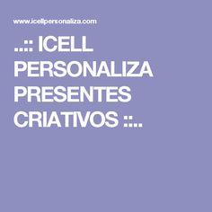 ..:: ICELL PERSONALIZA PRESENTES CRIATIVOS ::..