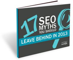 17 SEO Myths You Should Leave Behind in 2013 -  Prepare for a Strong 2013 By Debunking These SEO Myths - read more: http://offers.hubspot.com/17-seo-myths-leave-behind-in-2013