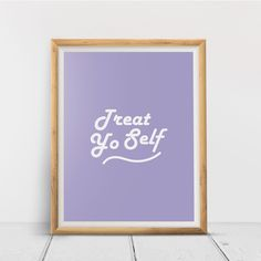 Treat Yo Self, Printable Wall Art Print, Inspirational, Typography, Home Decor, Poster, Quote Print, Minimalist Quote, Digital Download Quote Prints, Wall Art Prints, Printing Services, Online Printing, Minimalist Quotes, International Paper Sizes, Printable Wall Art, Typography, Printables