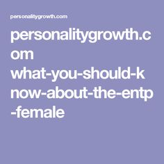 personalitygrowth.com what-you-should-know-about-the-entp-female