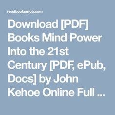 "Download [PDF] Books Mind Power Into the 21st Century  [PDF, ePub, Docs] by John Kehoe Online Full Collection ""Click Visit button"" to access full FREE ebook"