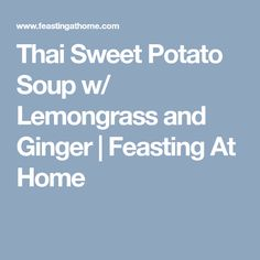 Thai Sweet Potato Soup w/ Lemongrass and Ginger   Feasting At Home