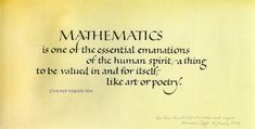 MATHEMATICS is one of the essential emanations of the human spirit - a thing to be valued in and for itself, like art or poetry.