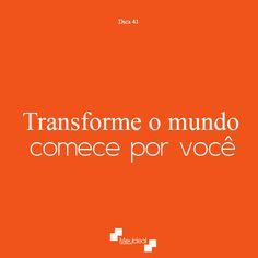 #Dica41 Transforme o mundo, comece por você