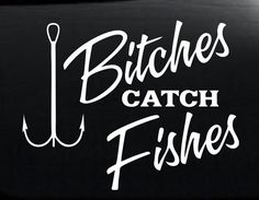 bitches Catch Fishes funny Fishing Custom Decal Sticker