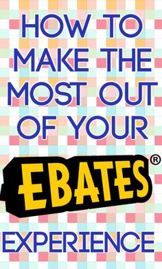 How to make the most out of your Ebates experience (tips for your convenience and for more cash back)