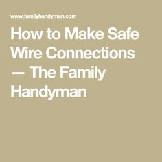 How to Make Safe Wire Connections — The Family Handyman