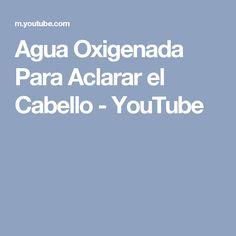 Agua Oxigenada Para Aclarar el Cabello - YouTube