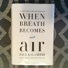 When Breath Becomes  air by Paul Kalanithi - A brilliant neurosurgeon looks at mortality through the lens of his patients and then, himself.