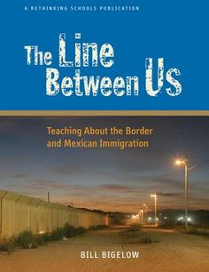 The Line Between Us: Teaching about the Border and Mexican Immigration (Paperback) | Teaching for Change Bookstore