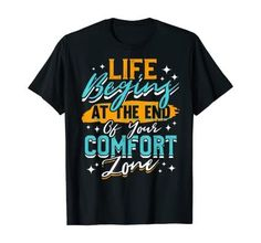 Amazon.com: Life Begins At The End Of Your Comfort Zone T-Shirt: Clothing