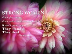 STRONG WOMEN - WE STAND AND WE DEAL - We Are MOMO Read more to make sure you are seeking advice, not pity.  :)