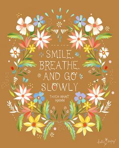 """Smile Breathe and go Slowly."" - Thich Nhat Hahn #quote"