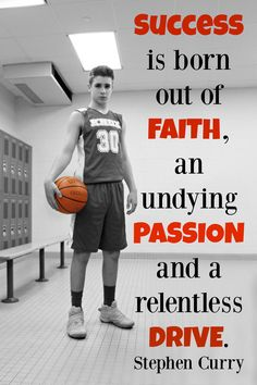 SUCCESS is born out of FAITH, an undying PASSION and a relentless DRIVE. Stephen Curry Quote Inspirational Basketball