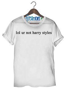 Freshtops lol ur not harry styles Tee $17