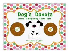 Dog's Donuts - Letter D Beginning Sound Sort Great activity to use with the book, If You Give a Dog a Donut, by Laura Numeroff.