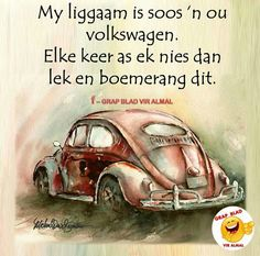 Liggaam was soos n ou VW Cute Quotes, Funny Quotes, Passionate Love Quotes, Afrikaanse Quotes, Love My Sister, Proverbs Quotes, Prayer Verses, Laugh At Yourself, Some People Say