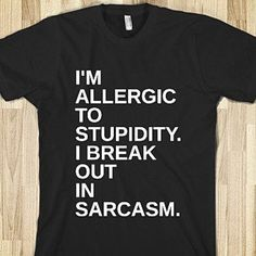 I'm Allergic To Stupidy I Break Out In Sarcasm Shirt from Glamfoxx - Products tagged with tops, womensapparel