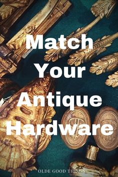 Match Your Antique Hardware at Olde Good Things - SEND A REQUEST NOW