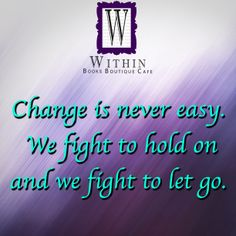Change is never easy. We fight to hold on and we fight to let go. #Change #Life #WithinBoutique