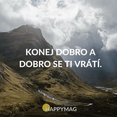 Konej dobro a dobro se ti vrátí. Sad Girl, True Words, Slogan, Karma, Quotations, Dreaming Of You, Texts, Inspirational Quotes, Motivation