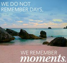 We do not remember days, we remember moments Meant To Be Quotes, Quotes To Live By, Remember Day, Ocean Sounds, Sand And Water, I Love The Beach, Words Worth, Happy Quotes, Words Quotes