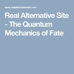 Real Alternative Site - The Quantum Mechanics of Fate