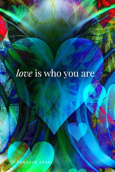 The truth is that you are already the perfect embodiment of love. It is who you are deep within.