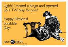 Ughh! I missed a bingo and opened up a TW play for you! Happy National Scrabble Day