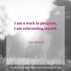 """I am a work in progress. I am reinventing myself."" -Lisa Nichols (Business Heroine Magazine) #andshedoes #businessheroine #heroinequotes #inspiration #quote #progress"