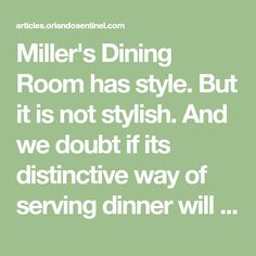 Miller's Dining Room has style. But it is not stylish. And we doubt if its distinctive way of serving dinner will set any trends. It has been doing things pretty much the same since was Family Style Restaurants, It's Wonderful, Great Memories, Growing Up, Dining Room, Trends, Dinner, Feelings, Stylish
