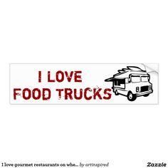 I love gourmet restaurants on wheels bumper sticker