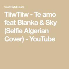 TiiwTiiw - Te amo feat Blanka & Sky (Selfie Algerian Cover) - YouTube Sky, Selfie, Math, Cover, Music, Te Amo, Heaven, Musica, Musik