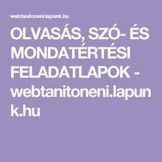 OLVASÁS, SZÓ- ÉS MONDATÉRTÉSI FELADATLAPOK - webtanitoneni.lapunk.hu Dysgraphia, Special Needs, Homeschool, Good Things, Album, Education, Kids, Onderwijs, Homeschooling