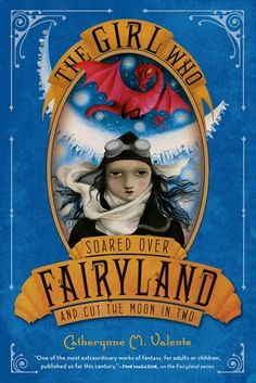 The Girl Who Soared Over Fairyland and Cut the Moon in Two (Fairyland #3) by Catherynne M. Valente, Ana Juan (Illustratio...