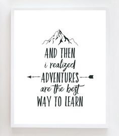 Then I realized that adventures were the best way to learn.