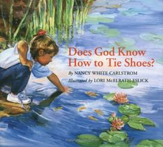 Does God Know How to Tie Shoes? by Nancy White Carlstrom,http://www.amazon.com/dp/080285074X/ref=cm_sw_r_pi_dp_pl--sb0N784N40DQ