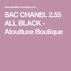 SAC CHANEL 2.55 ALL BLACK - Atoutluxe Boutique