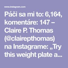 "Páči sa mi to: 6,164, komentáre: 147 – Claire P. Thomas (@clairepthomas) na Instagrame: ""Try this weight plate ab circuit 3-5x through at the end of your next gym workout! #CPTfitguide"""
